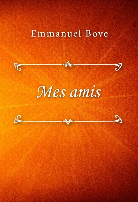 Emmanuel Bove: Mes amis