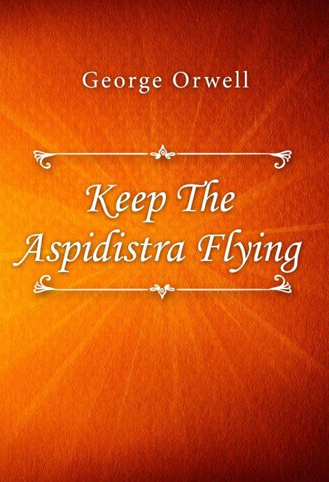 George Orwell: Keep The Aspidistra Flying