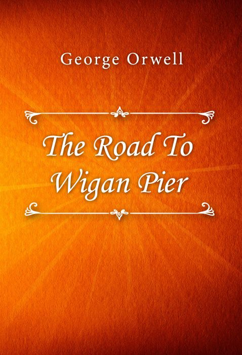 George Orwell: The Road To Wigan Pier