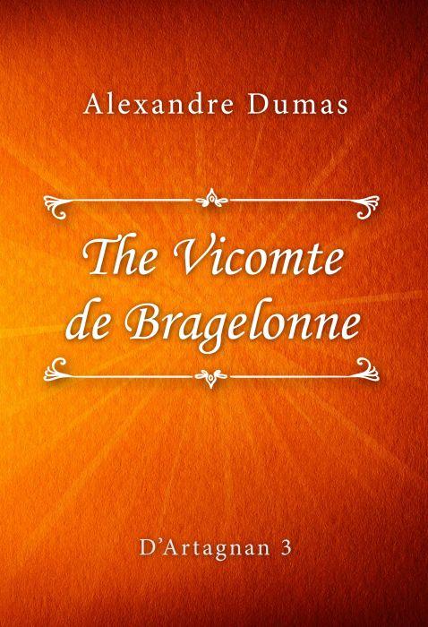 Alexandre Dumas: The Vicomte de Bragelonne (D'Artagnan #3)